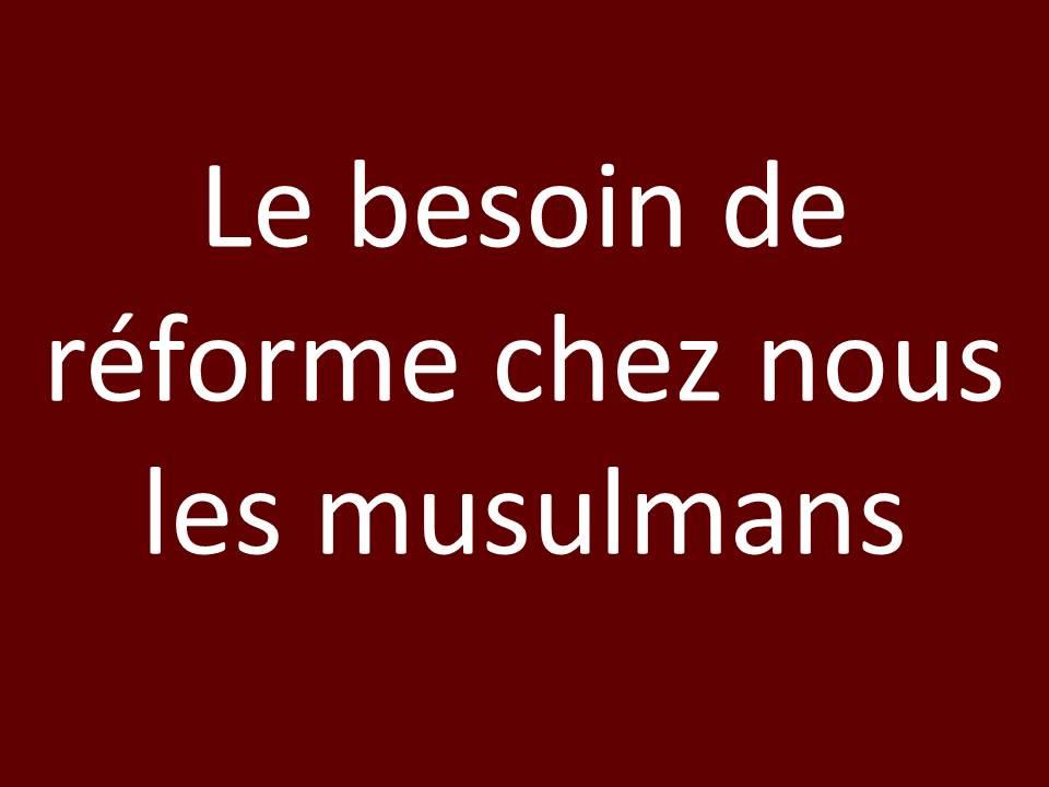 Le besoin de réforme chez nous les musulmans blog Maram