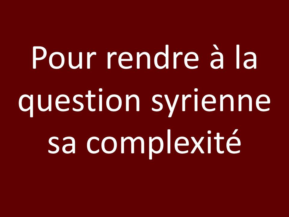 Pour rendre à la question syrienne sa complexité